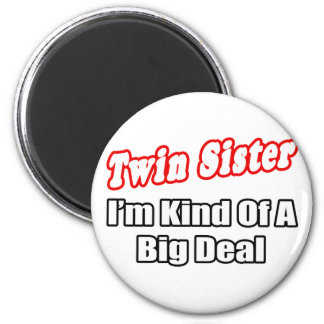Twin Sister...Big Deal 2 Inch Round Magnet