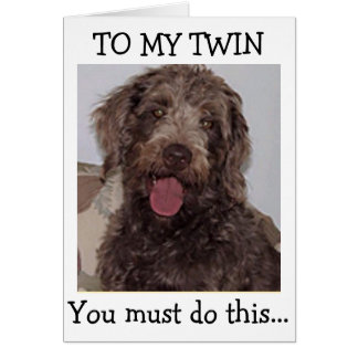 "TWIN=YOU ""MUST"" HAVE A HAPPY BIRTHDAY SAYS PUP CARD"