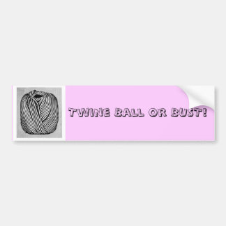 Twine Ball or Bust Car Bumper Sticker