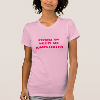 Twins in need of babysitter shirt