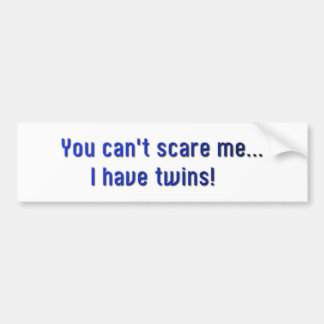 Twins-You can't scare me! Bumper Sticker