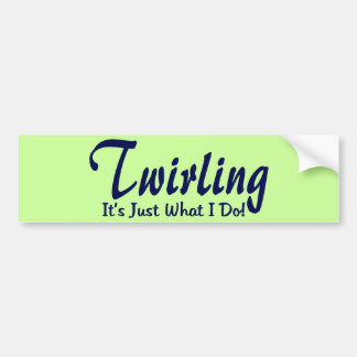 "Twirling It""s what I do Bumper Sticker"