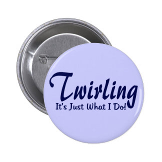 """Twirling It""""s what I do Button"""