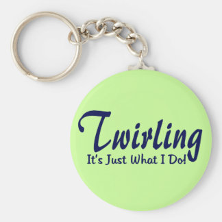 "Twirling It""s what I do Keychain"