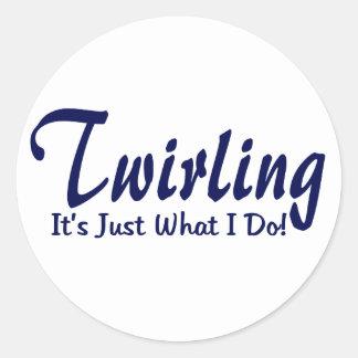 "Twirling It""s what I do Round Sticker"