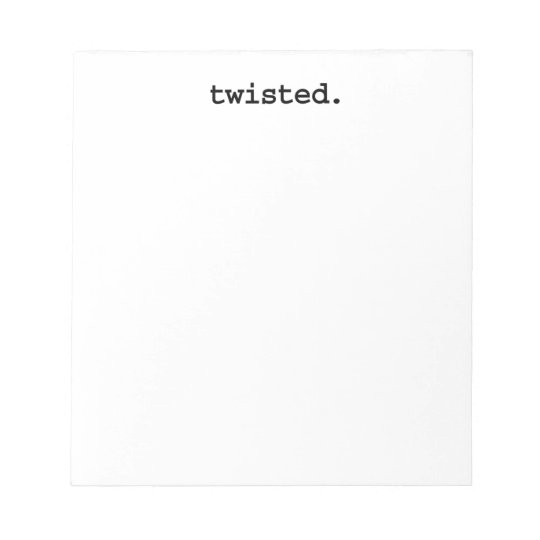 twisted. notepad