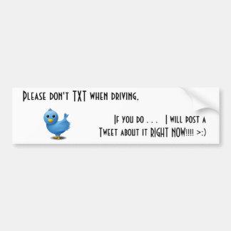 Twiter, Please don't TXT when driving Bumper Sticker