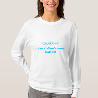 twitter, The stalker's easy button! T-Shirt
