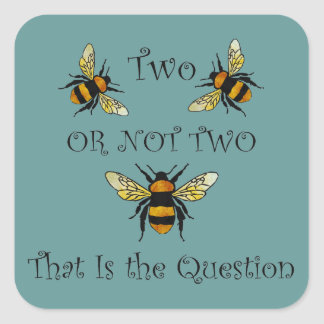 Two Bee or Not Two Bee Square Sticker