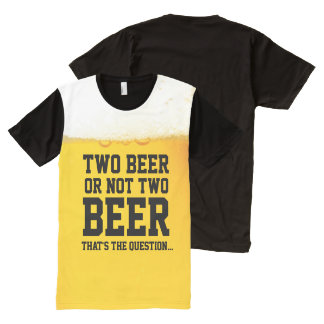 Two Beer Or Not Two Beer Funny Shakespeare Quote All-Over Print Shirt