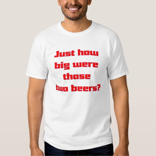 Two Beers T Shirts
