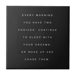 TWO CHOICES EVERY MORNING SLEEP DREAMS WAKE CHASE SMALL SQUARE TILE