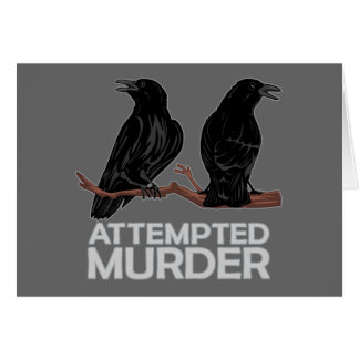 Two Crows = Attempted Murder Greeting Cards
