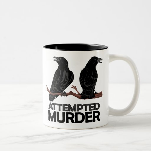 Two Crows = Attempted Murder Mugs