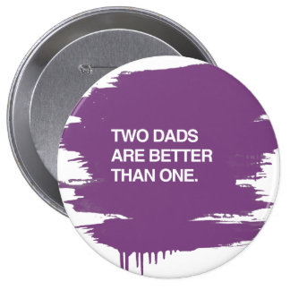 TWO DADS ARE BETTER THAN ONE PIN