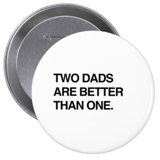 TWO DADS ARE BETTER THAN ONE PINBACK BUTTONS