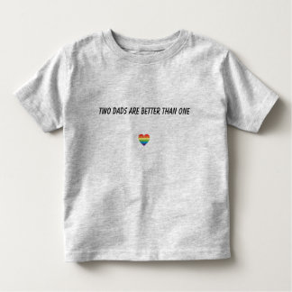 Two dads are better than one Toddler T Toddler T-shirt