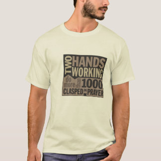 """""""Two Hands Working..."""" Quote T-shirt"""