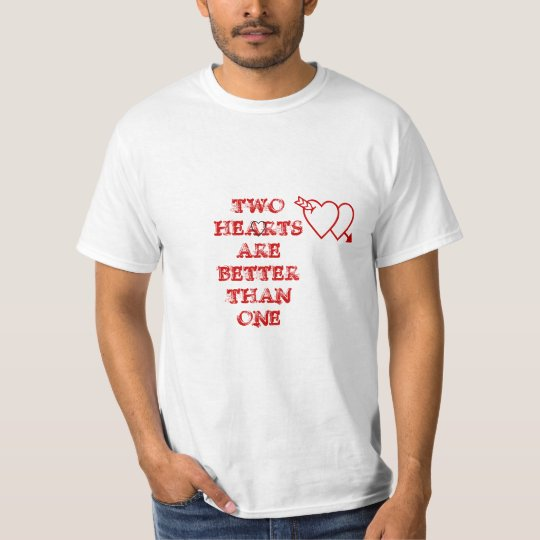 TWO HEARTS ARE BETTER THAN ONE T-Shirt
