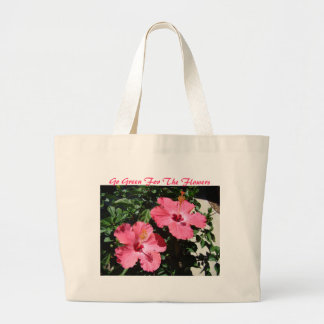 Two Hibiscus Beauties, Go Green For The Flowers Large Tote Bag