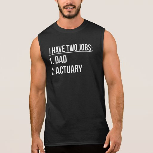 Two Jobs Dad And Actuary Sleeveless T-shirt Tank Tops, Tanktops Shirts