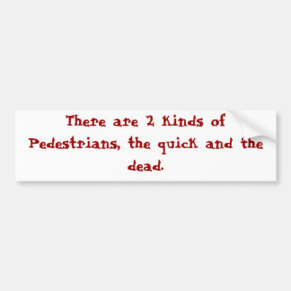 Two kinds of Pedestrians Bumper Sticker