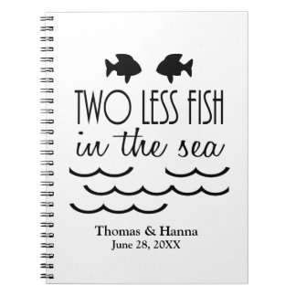 Two Less Fish in the Sea Wedding Spiral Notebook