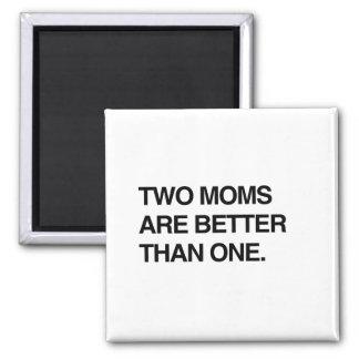 TWO MOMS ARE BETTER THAN ONE 2 INCH SQUARE MAGNET