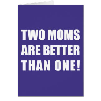 Two Moms Are Better Than One Card