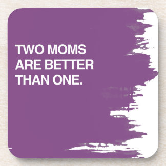 TWO MOMS ARE BETTER THAN ONE DRINK COASTER