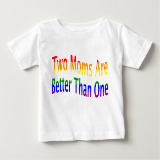 Two Moms Better (rainbow) Baby T-Shirt