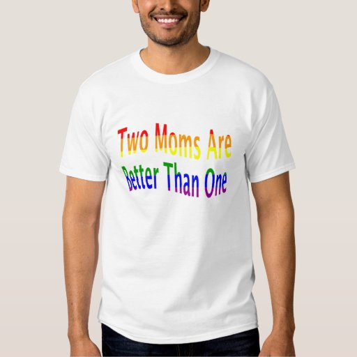 Two Moms Better (rainbow) T-shirt