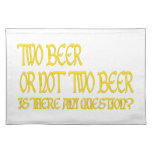 two more beer or emergency two more beer placemat
