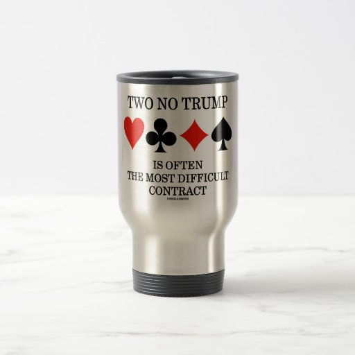 Two No Trump Is Often The Most Difficult Contract 15 Oz Stainless Steel Travel Mug