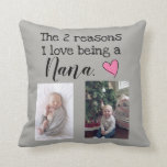"two reasons i love being a nana personalized throw pillow<br><div class=""desc"">two reasons i love being a grandmother</div>"