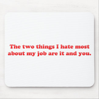 Two things I hate about my job Mouse Pad