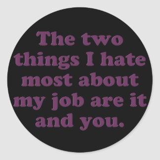 Two things I hate about my job Stickers