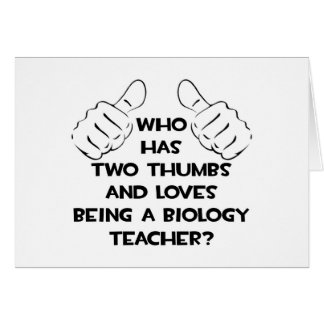 Two Thumbs and Loves Being a Biology Teacher Greeting Cards