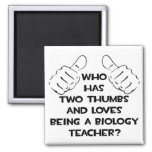 Two Thumbs and Loves Being a Biology Teacher Magnets
