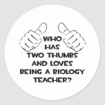 Two Thumbs and Loves Being a Biology Teacher Round Sticker