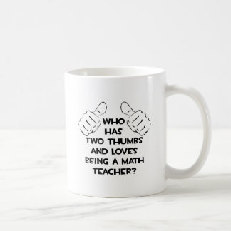 Two Thumbs and Loves Being a Math Teacher Coffee Mug