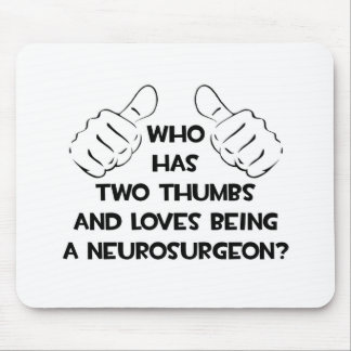 Two Thumbs and Loves Being a Neurosurgeon Mouse Pad