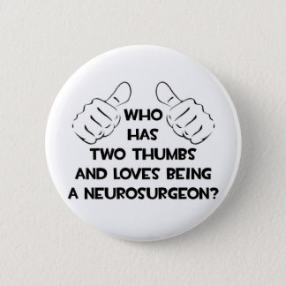 Two Thumbs and Loves Being a Neurosurgeon Pinback Button