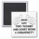 Two Thumbs and Loves Being a Podiatrist Magnets