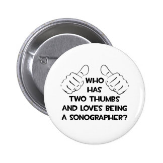 Two Thumbs and Loves Being a Sonographer Pinback Button