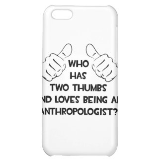 Two Thumbs and Loves Being an Anthropologist iPhone 5C Cover