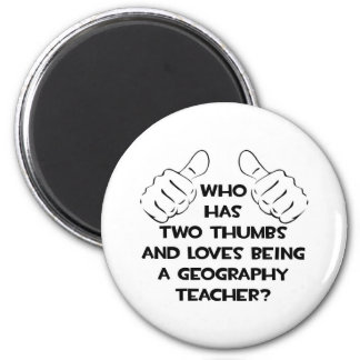 Two Thumbs and Loves Being Geography Teacher Fridge Magnet