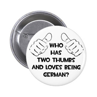 Two Thumbs and Loves Being German Pins