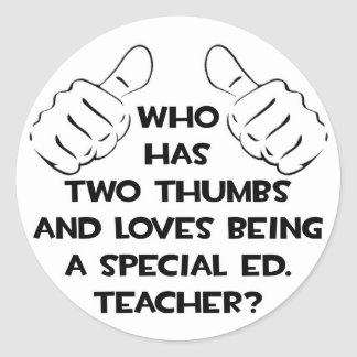 Two Thumbs and Loves Being Special Ed. Teacher Classic Round Sticker
