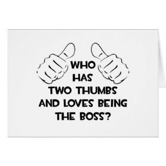 Two Thumbs and Loves Being The Boss Greeting Card